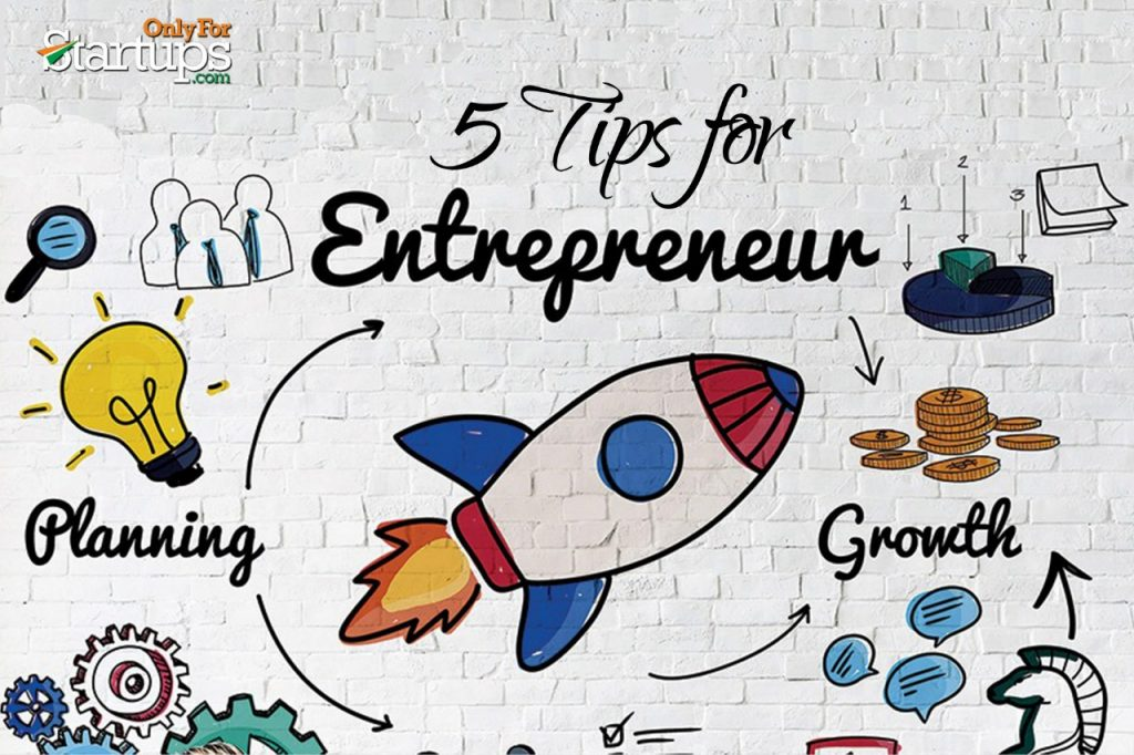 5 Tips For Entrepreneurs for their Startups!